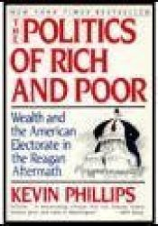 The Politics of Rich and Poor: Wealth and the American Electorate in the Reagan Aftermath Book by Kevin Phillips