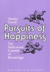 Pursuits of Happiness: The Hollywood Comedy of Remarriage Book by Stanley Cavell