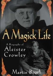 A Magick Life: A Biography of Aleister Crowley Book by Martin Booth