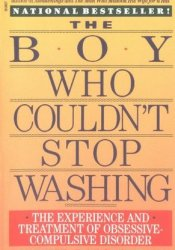 The Boy Who Couldn't Stop Washing: The Experience and Treatment of Obsessive-Compulsive Disorder Book by Judith L. Rapoport