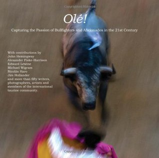 Olé!: Capturing the Passion of Bullfighters and Aficionados in the 21st Century