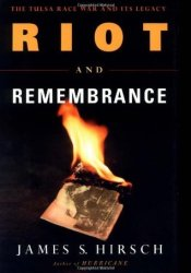 Riot and Remembrance: The Tulsa Race War and Its Legacy Book by James S. Hirsch
