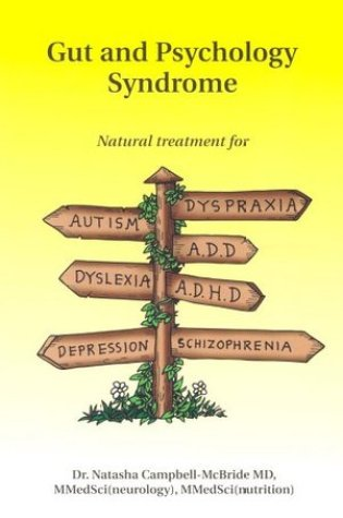 Gut and Psychology Syndrome: Natural Treatment for Autism, ADD/ADHD, Dyslexia, Dyspraxia, Depression, Schizophrenia PDF Book by Natasha Campbell-McBride PDF ePub