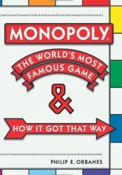 Monopoly: The World's Most Famous Game--And How It Got That Way Book by Philip E. Orbanes