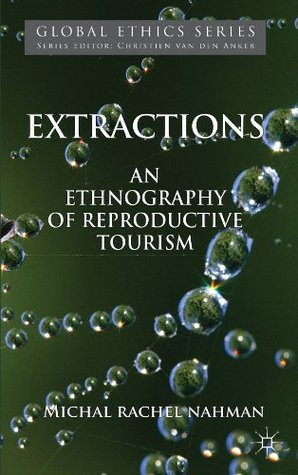 Extractions: An Ethnography of Reproductive Tourism