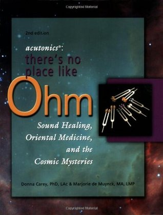 Acutonics: There's No Place Like Ohm, Sound Healing, Oriental Medicine, and the Cosmic Mysteries, 2nd edition