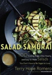 Salad Samurai: 100 Cutting-Edge, Ultra-Hearty, Easy-to-Make Salads You Don't Have to Be Vegan to Love Book by Terry Hope Romero