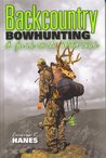 Backcountry Bowhunting: A Guide to the Wild Side