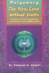 Polyamory: The New Love Without Limits : Secrets of Sustainable Intimate Relationships Book