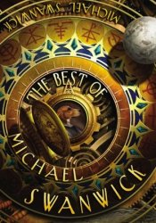 The Best of Michael Swanwick Book by Michael Swanwick