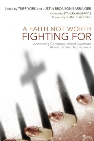 A Faith Not Worth Fighting For: Addressing Commonly Asked Questions about Christian Nonviolence