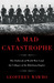 A Mad Catastrophe: The Outbreak of World War I and the Collapse of the Habsburg Empire