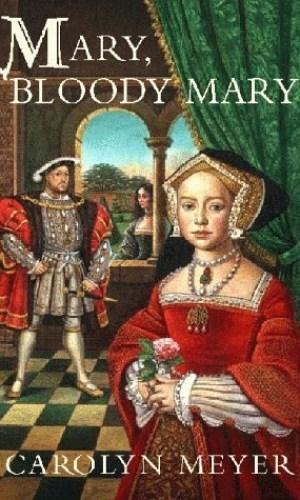 Mary, Bloody Mary - Carolyn Meyer | Poppies and Jasmine