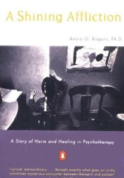 A Shining Affliction: A Story of Harm and Healing in Psychotherapy Book by Annie G. Rogers
