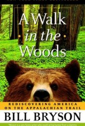 A Walk in the Woods: Rediscovering America on the Appalachian Trail Book