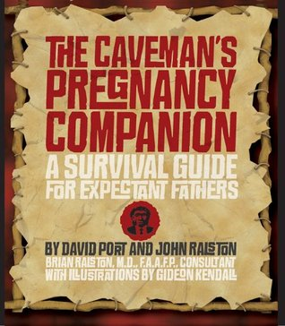 The Caveman's Pregnancy Companion: A Survival Guide for Expectant Fathers
