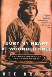 Bury My Heart at Wounded Knee: An Indian History of the American West Book