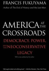 America at the Crossroads: Democracy, Power, and the Neoconservative Legacy Book by Francis Fukuyama