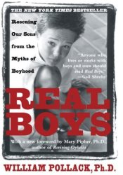 Real Boys: Rescuing Our Sons from the Myths of Boyhood Book by William S. Pollack