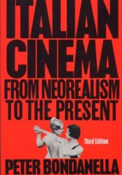 Italian Cinema: From Neorealism to the Present Book by Peter Bondanella