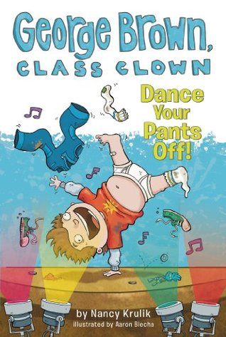 Dance Your Pants Off! (George Brown, Class Clown, #9)