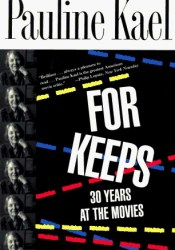 For Keeps: 30 Years at the Movies Book by Pauline Kael