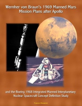 Wernher von Braun's 1969 Manned Mars Mission Plans after Apollo and the Boeing 1968 Integrated Manned Interplanetary Nuclear Spacecraft Concept Definition Study