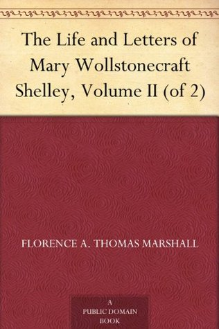The Life and Letters of Mary Wollstonecraft Shelley, Volume II (of 2)