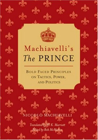 The Prince: Bold-faced Principles on Tactics, Power, and Politics