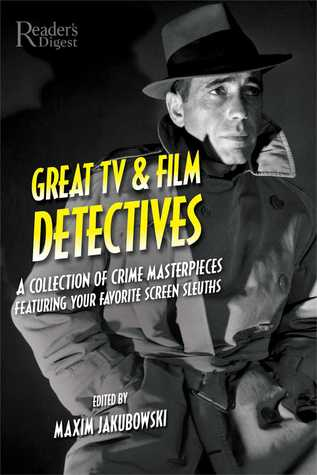 Great TV and Film Detectives: A Collection of Crime Masterpieces Featuring Your Favorite Screen Sleuths