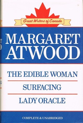 The Edible Woman ; Surfacing ; Lady Oracle