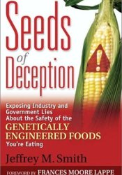Seeds of Deception: Exposing Industry and Government Lies about the Safety of the Genetically Engineered Foods You're Eating Book by Jeffrey M. Smith