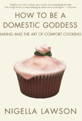 How to Be a Domestic Goddess: Baking and the Art of Comfort Cooking Book