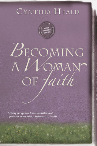 """Becoming a Woman of Faith: """"Fixing our eyes on Jesus, the author and perfecter of faith."""" Hebrews 12:2"""