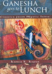Ganesha Goes to Lunch: Classics From Mystic India Book by Kamla K. Kapur