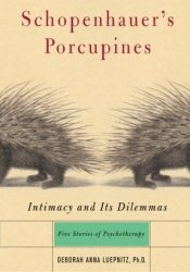 Schopenhauer's Porcupines: Intimacy And Its Dilemmas: Five Stories Of Psychotherapy Book by Deborah Anna Luepnitz