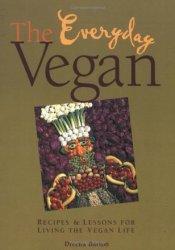 The Everyday Vegan: Recipes & Lessons for Living the Vegan Life Book by Dreena Burton