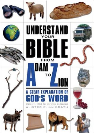 Understand Your Bible from Adam to Zion: A Clear Explanation of God's Word