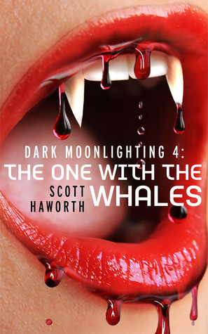 Dark Moonlighting 4: The One with the Whales (Dark Moonlighting, #4)