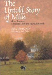 The Untold Story of Milk: Green Pastures, Contented Cows and Raw Dairy Products Book by Ron Schmid