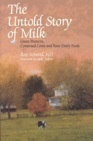 The Untold Story of Milk: Green Pastures, Contented Cows and Raw Dairy Products PDF Book by Ron Schmid, Sally Fallon Morell PDF ePub