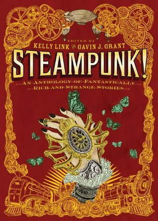 Steampunk! An Anthology of Fantastically Rich and Strange Stories