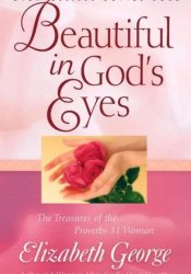 Beautiful in God's Eyes: The Treasures of the Proverbs 31 Woman Book by Elizabeth George