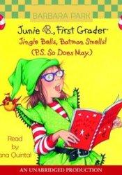 Junie B., First Grader: Jingle Bells, Batman Smells! (P.S. So Does May.) (Junie B. Jones, #25) Book by Barbara Park