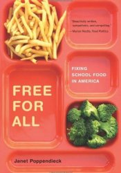Free for All: Fixing School Food in America (California Studies in Food and Culture, 28) Book by Janet Poppendieck