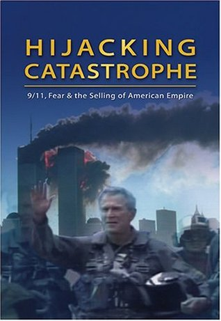 Hijacking Catastrophe: 9/11, Fear and the Selling of American Empire