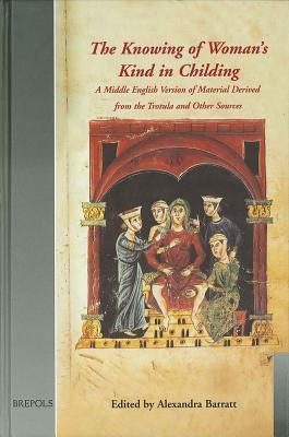 The Knowing of Woman's Kind in Childing: A Middle English Version of Material Derived from the Trotula and Other Sources