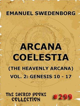 Arcana Coelestia, Vol 2: Genesis 10-17 (Sacred Books)