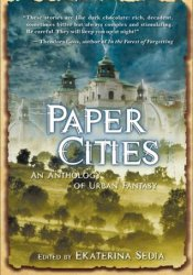 Paper Cities: An Anthology of Urban Fantasy Book by Ekaterina Sedia