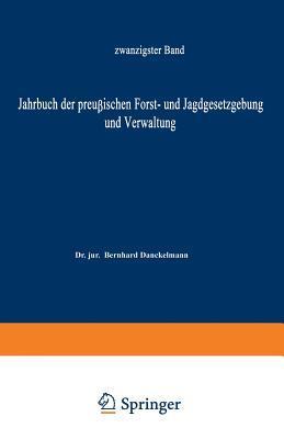 Jahrbuch Der Preussischen Forst- Und Jagdgesetzgebung Und Verwaltung: Zwanzigster Band